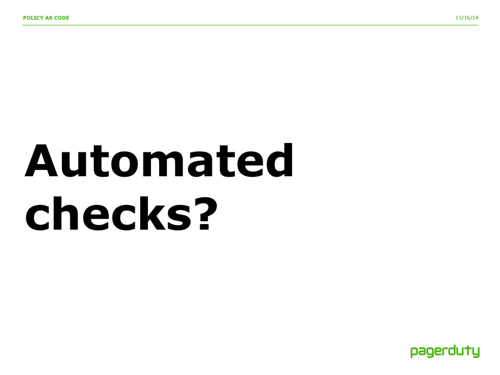 11/16/14 Automated checks? POLICY AS CODE