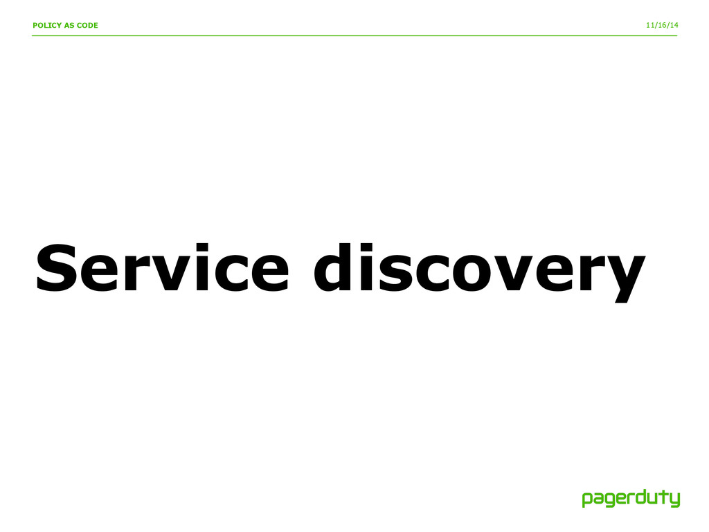 11/16/14 Service discovery POLICY AS CODE