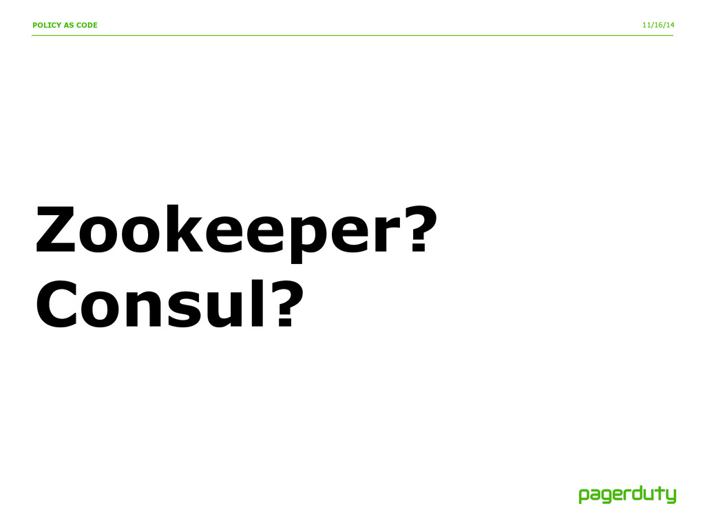 11/16/14 Zookeeper? Consul? POLICY AS CODE