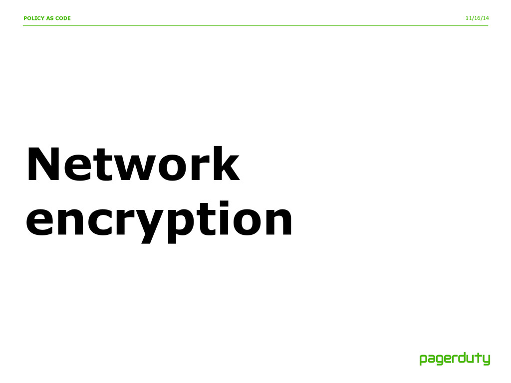 11/16/14 Network encryption POLICY AS CODE