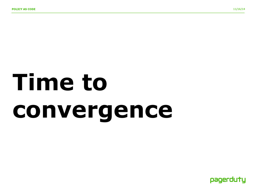 11/16/14 Time to convergence POLICY AS CODE