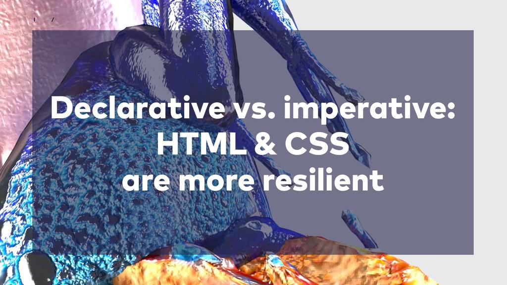 Declarative vs. imperative: HTML & CSS are more...