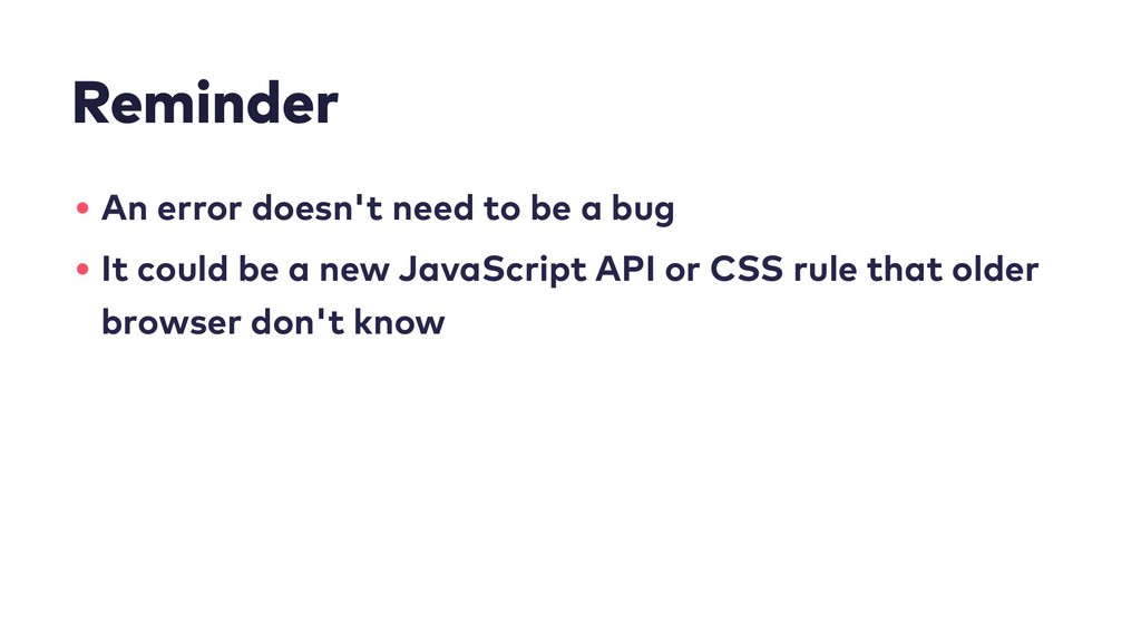 Reminder • An error doesn't need to be a bug • ...
