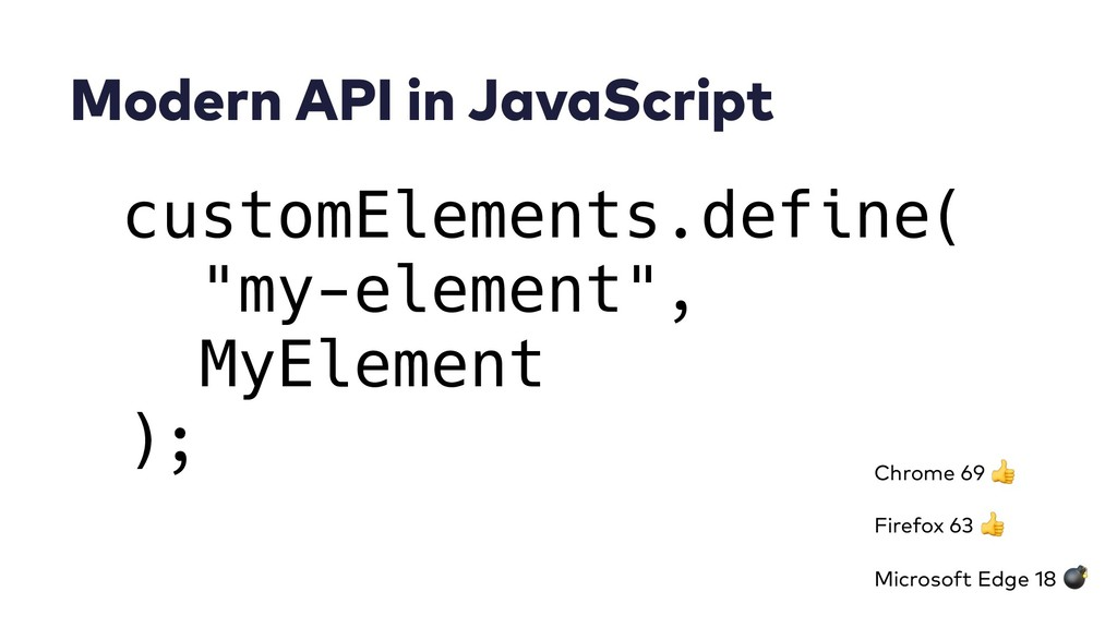 Modern API in JavaScript customElements.define(...