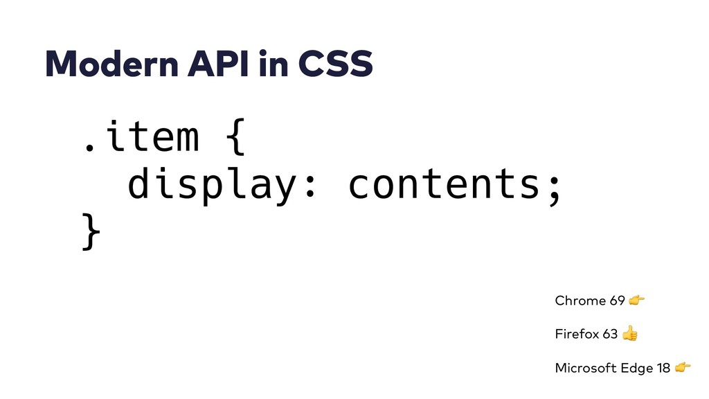 Modern API in CSS .item { display: contents; } ...