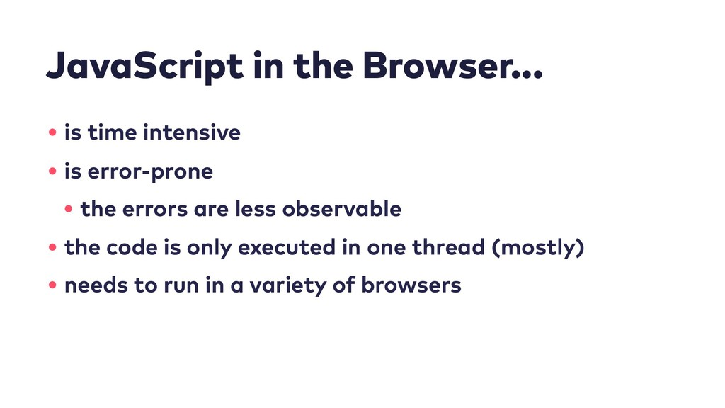 JavaScript in the Browser... • is time intensiv...