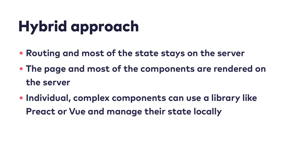Hybrid approach • Routing and most of the state...