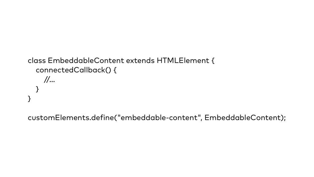 class EmbeddableContent extends HTMLElement { c...