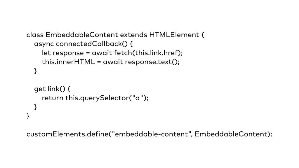 class EmbeddableContent extends HTMLElement { a...