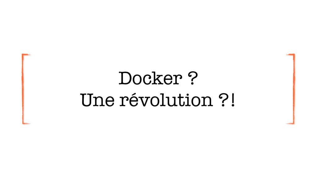 Docker ? Une révolution ?!