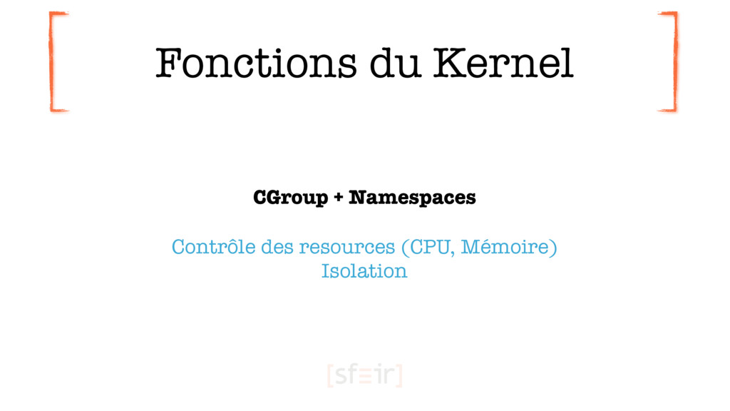 Fonctions du Kernel CGroup + Namespaces  Cont...