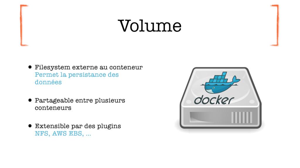 Volume •Filesystem externe au conteneur Permet...