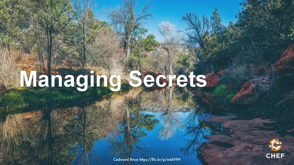 Managing Secrets Cedward Brice https://flic.kr/p...