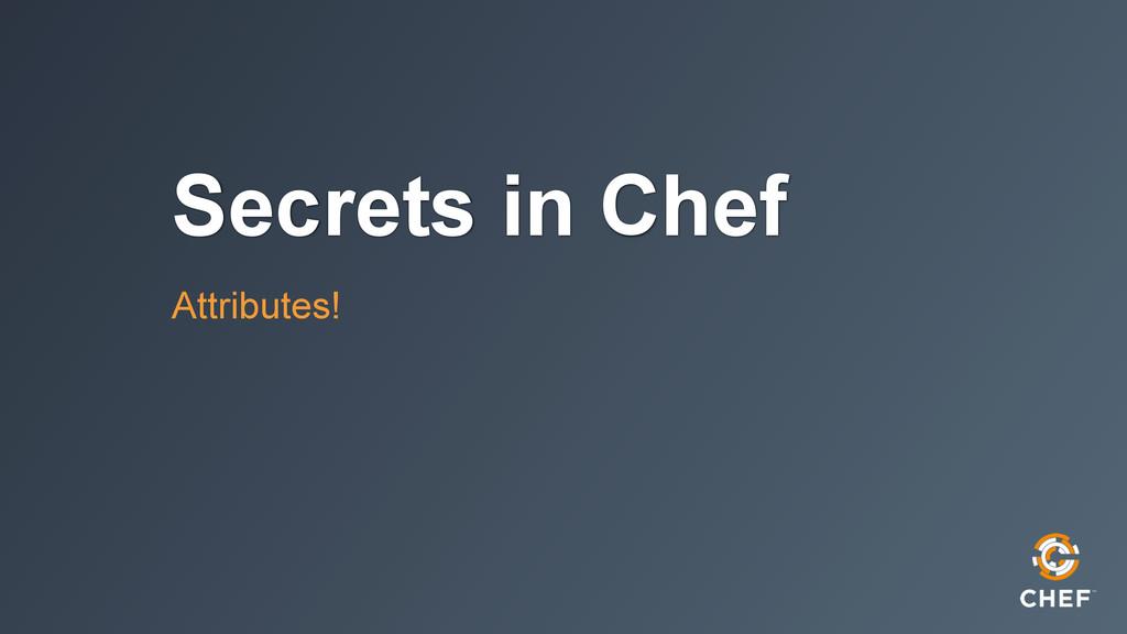 Secrets in Chef Attributes!