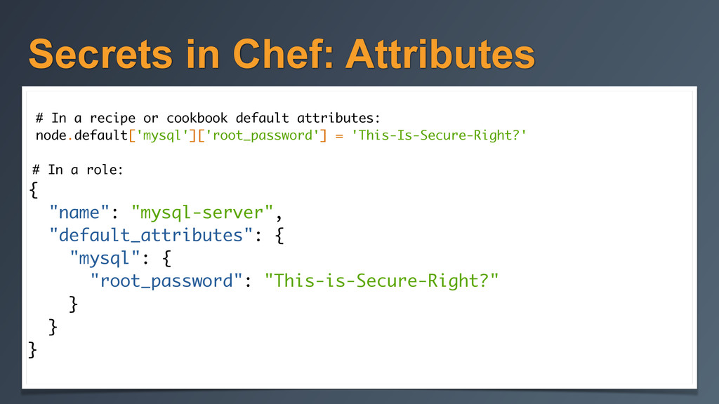 Secrets in Chef: Attributes ! # In a recipe or ...