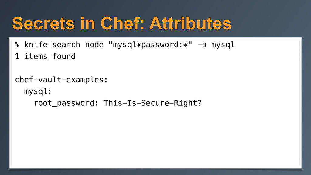 Secrets in Chef: Attributes % knife search node...