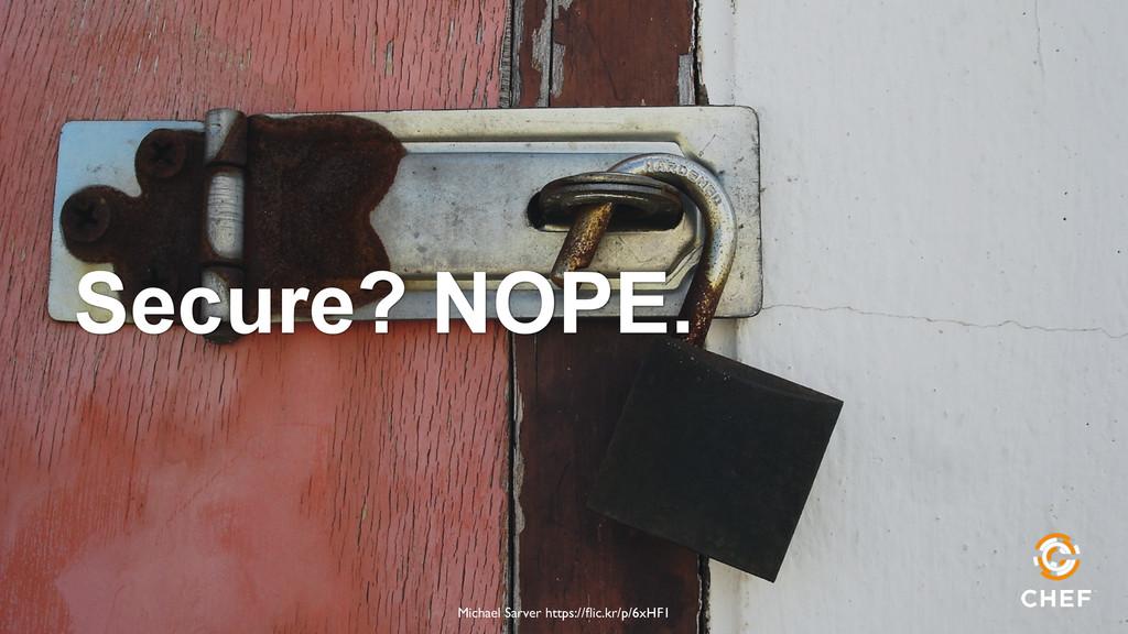 Secure? NOPE. Michael Sarver https://flic.kr/p/6...