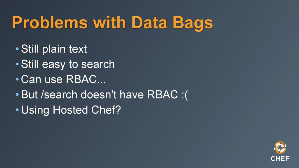 Problems with Data Bags •Still plain text •Stil...