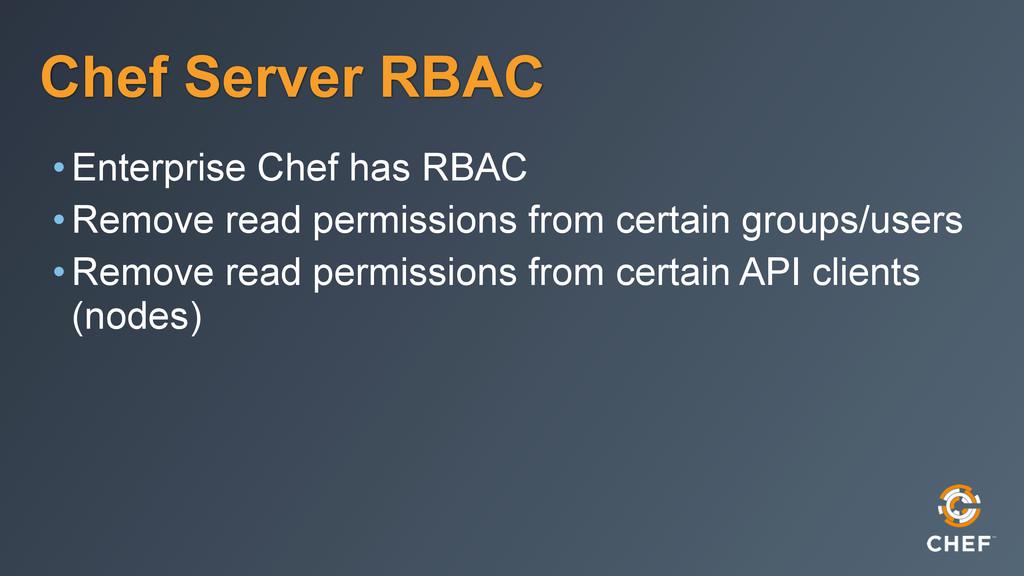 Chef Server RBAC •Enterprise Chef has RBAC •Rem...