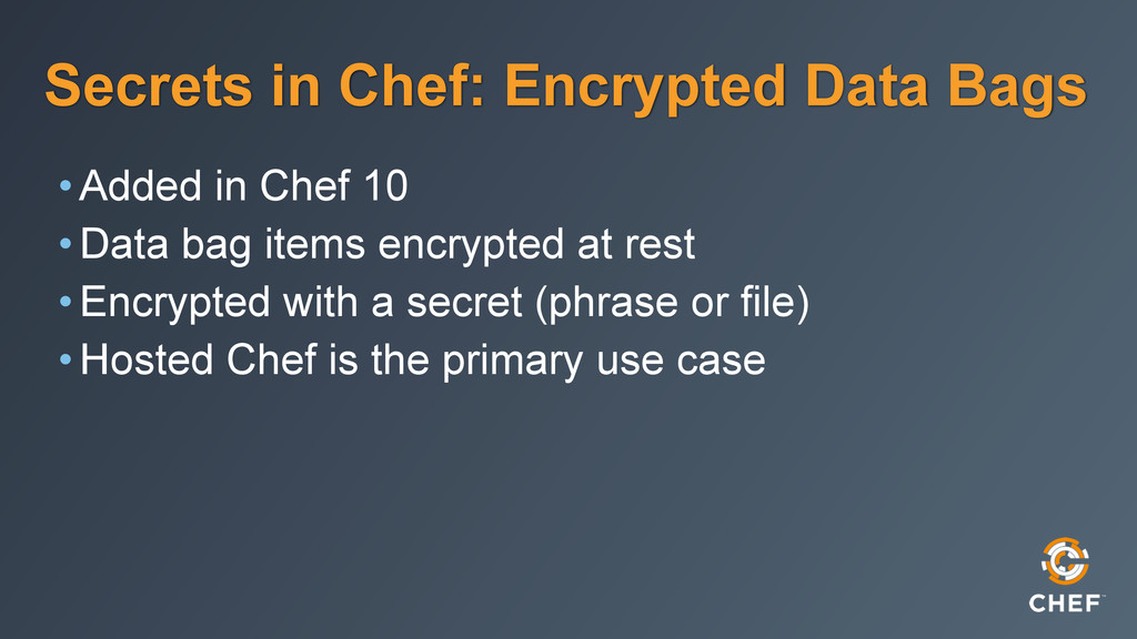Secrets in Chef: Encrypted Data Bags •Added in ...
