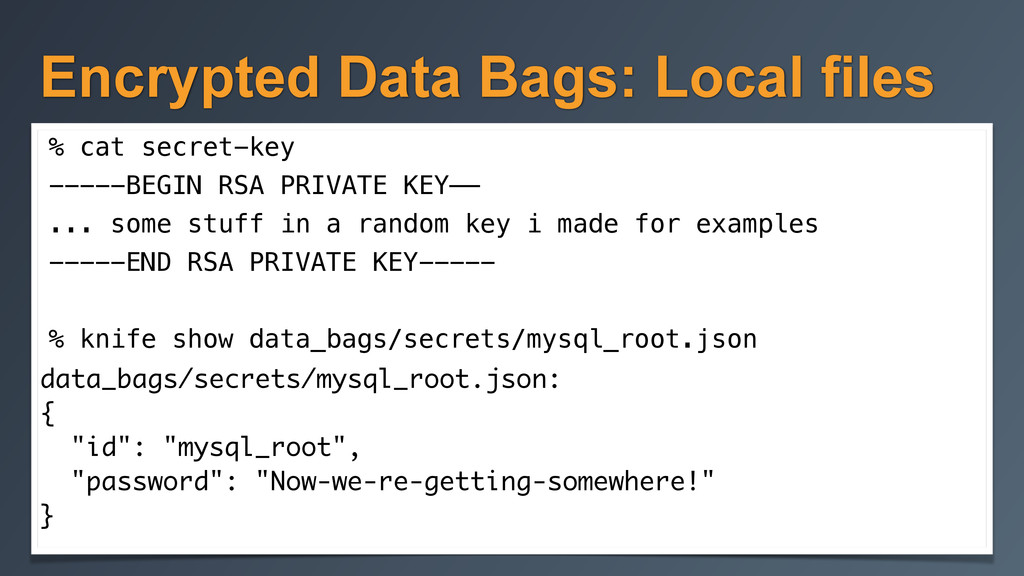Encrypted Data Bags: Local files % cat secret-k...