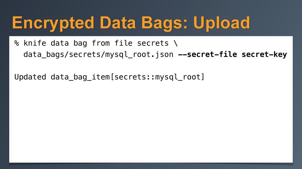 Encrypted Data Bags: Upload % knife data bag fr...