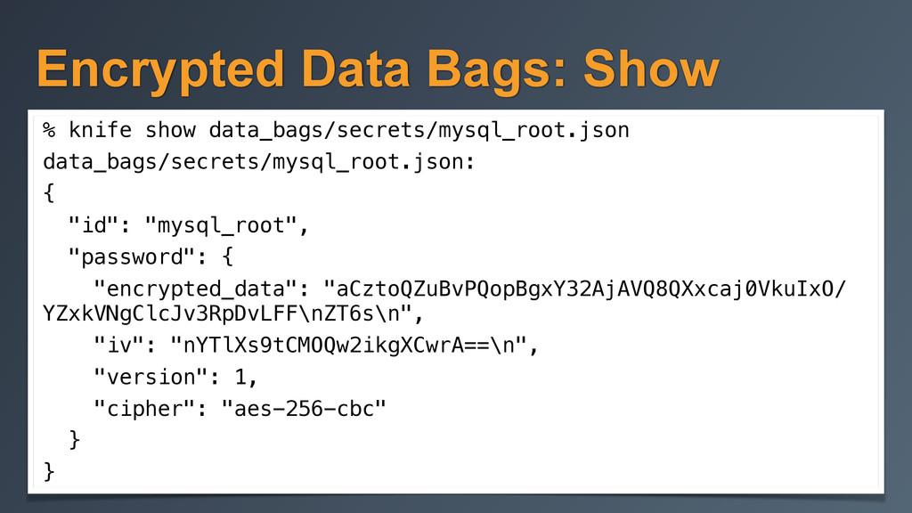 Encrypted Data Bags: Show % knife show data_bag...