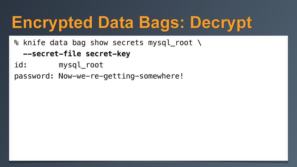 Encrypted Data Bags: Decrypt % knife data bag s...