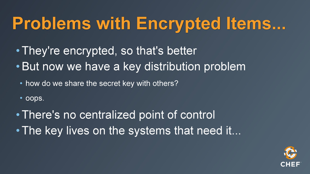 Problems with Encrypted Items... •They're encry...