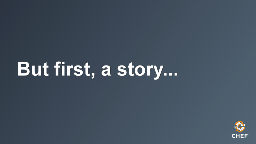 But first, a story...