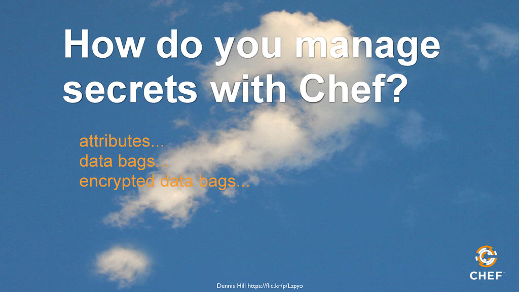How do you manage secrets with Chef? attributes...