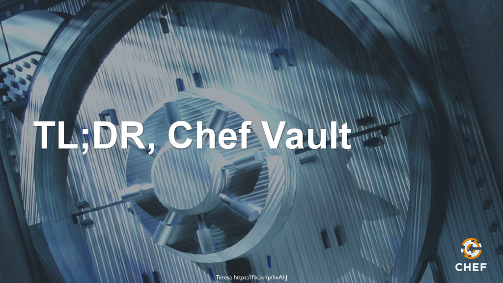 TL;DR, Chef Vault Teresa https://flic.kr/p/hvAhJ