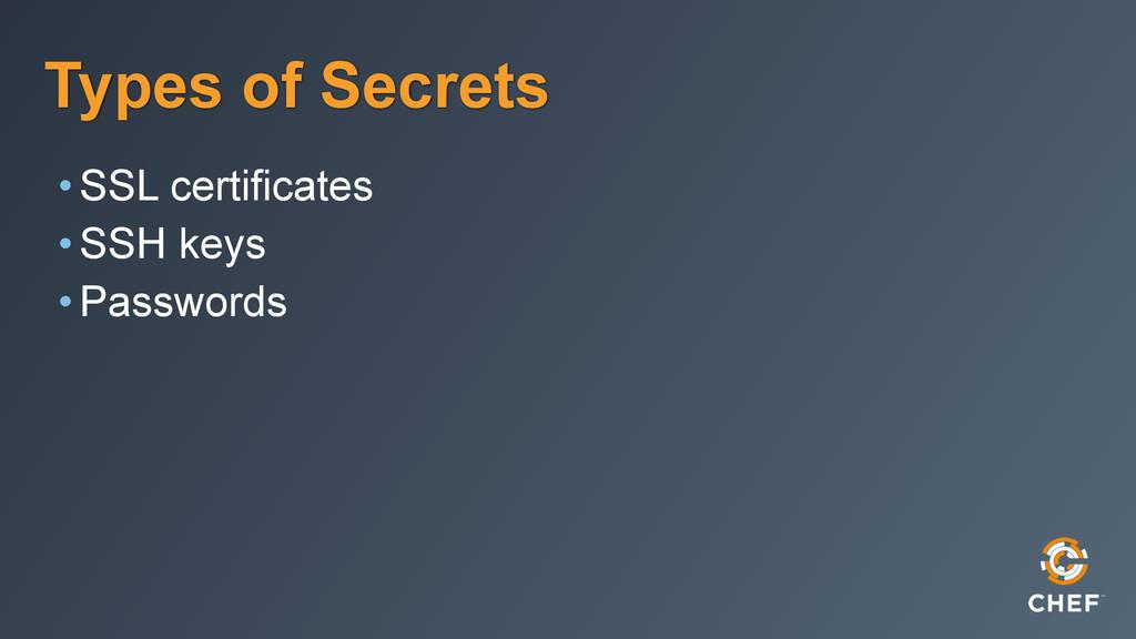 Types of Secrets •SSL certificates •SSH keys •P...