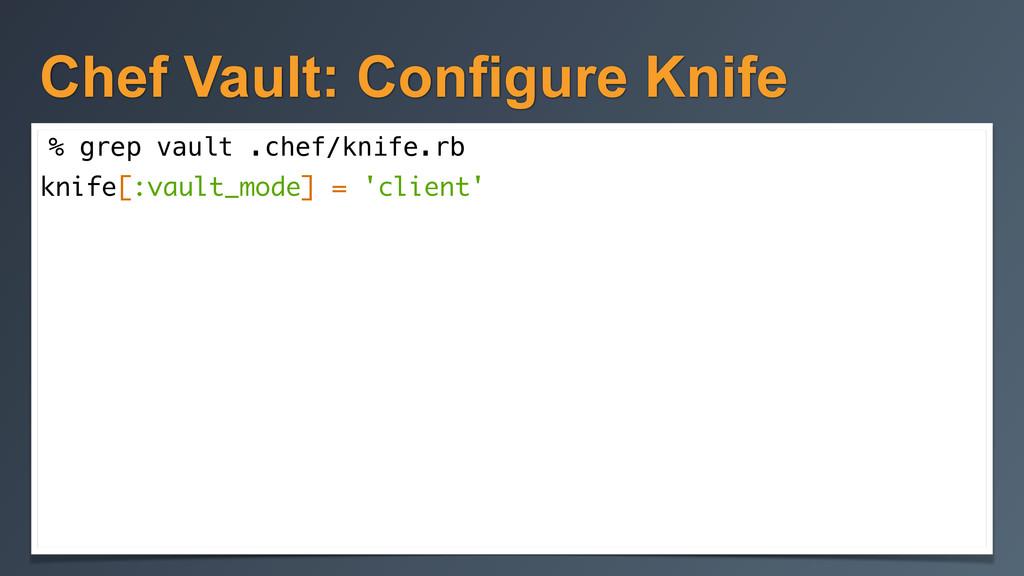 Chef Vault: Configure Knife % grep vault .chef/...