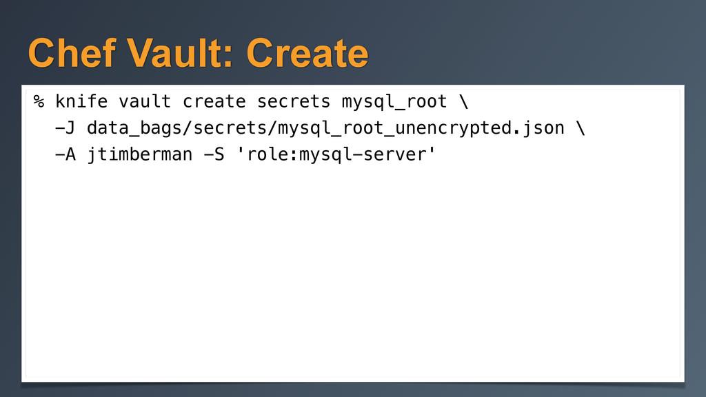 Chef Vault: Create % knife vault create secrets...