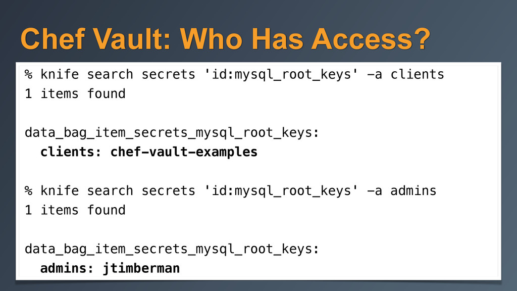 Chef Vault: Who Has Access? % knife search secr...