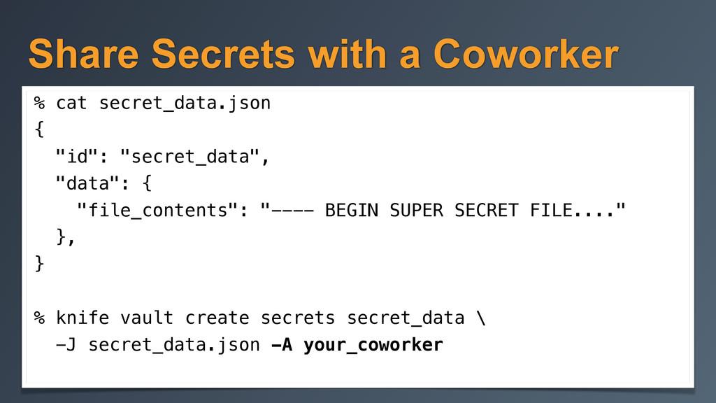 Share Secrets with a Coworker % cat secret_data...