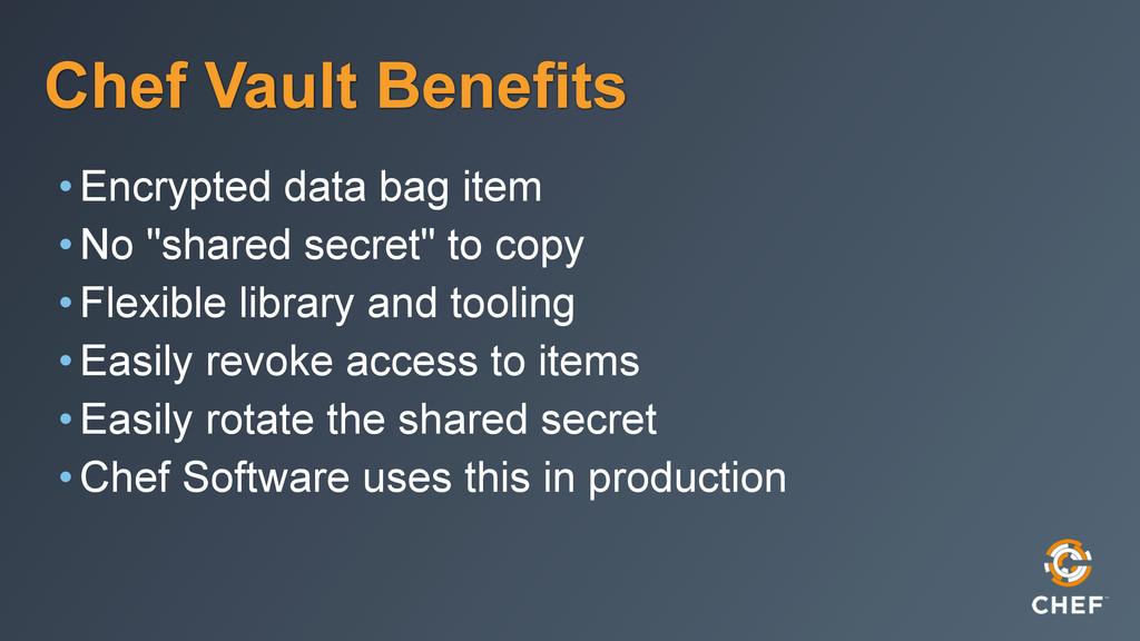Chef Vault Benefits •Encrypted data bag item •N...