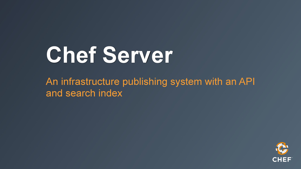 Chef Server An infrastructure publishing system...