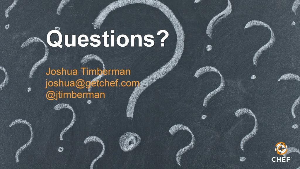 Questions? Joshua Timberman joshua@getchef.com ...