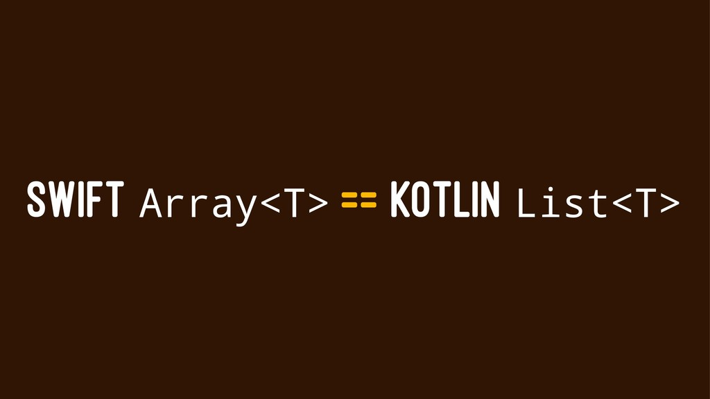 SWIFT Array<T> == KOTLIN List<T>