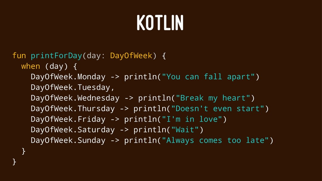 KOTLIN fun printForDay(day: DayOfWeek) { when (...