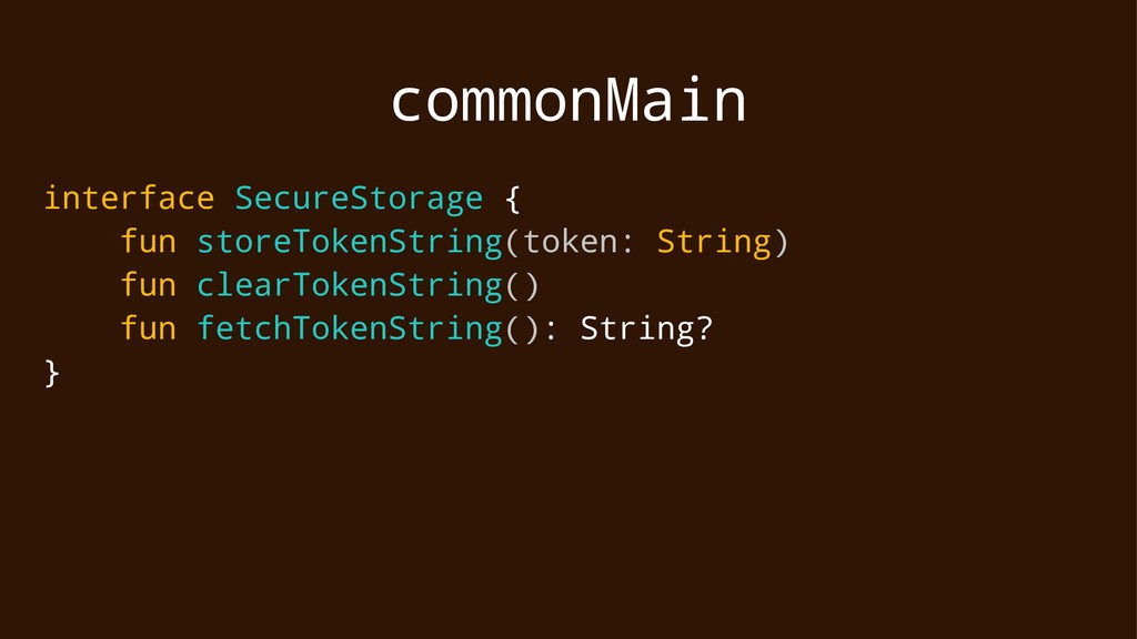 commonMain interface SecureStorage { fun storeT...