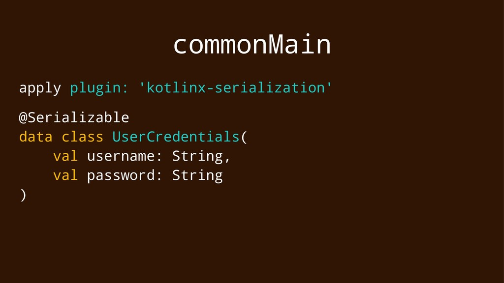commonMain apply plugin: 'kotlinx-serialization...