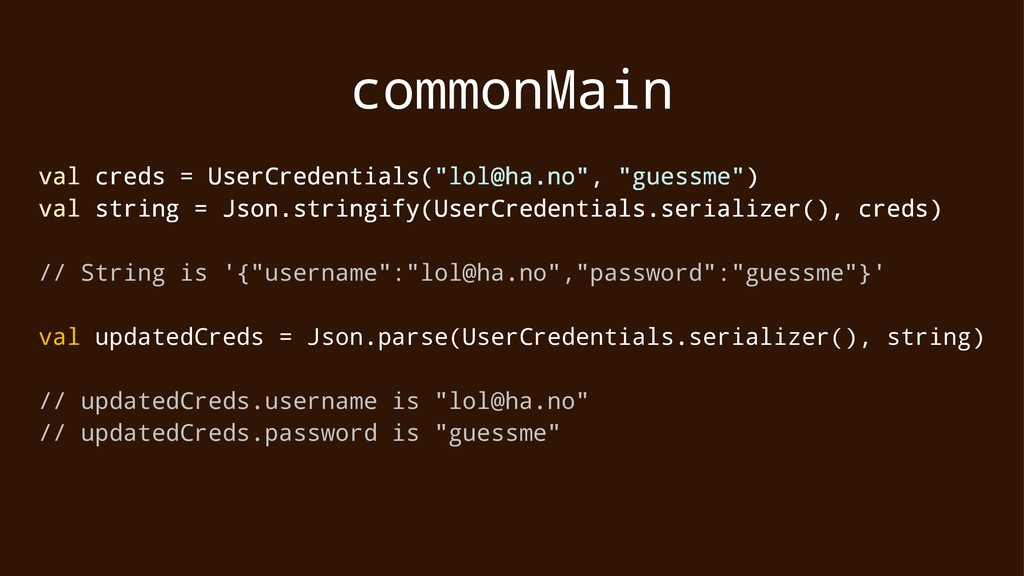 "commonMain val creds = UserCredentials(""lol@ha...."