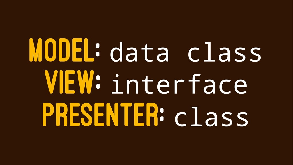 MODEL: data class VIEW: interface PRESENTER: cl...