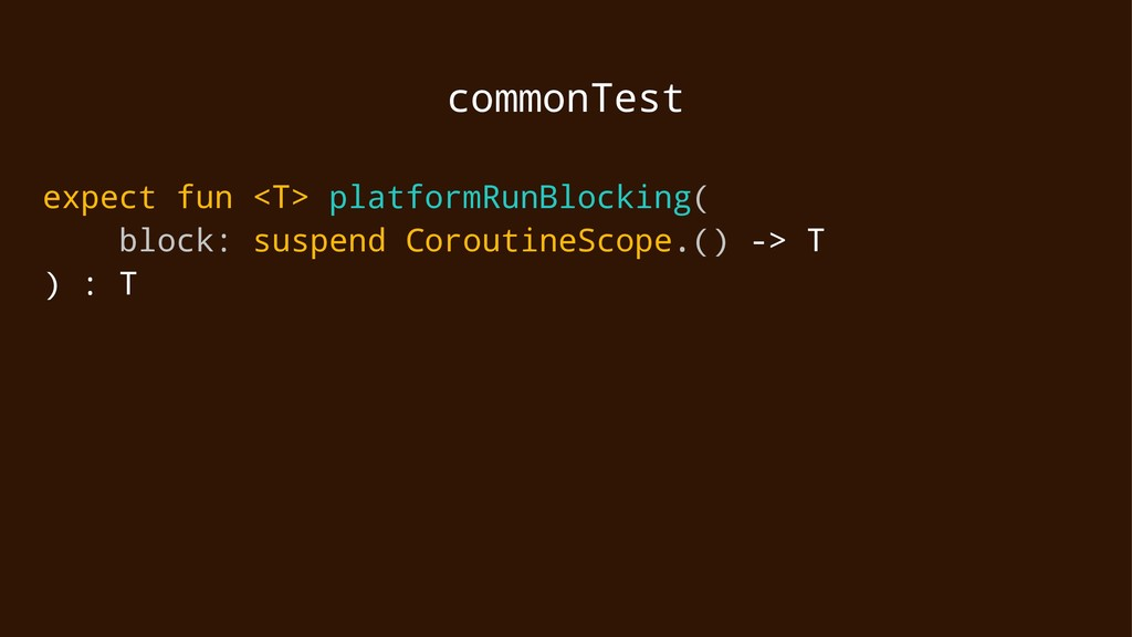 commonTest expect fun <T> platformRunBlocking( ...