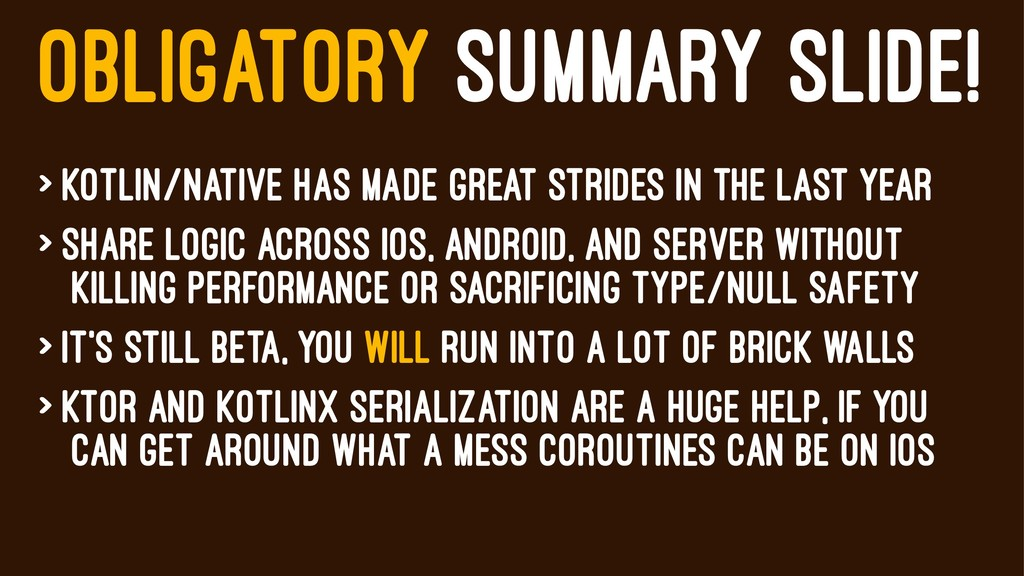 OBLIGATORY SUMMARY SLIDE! > Kotlin/Native has m...