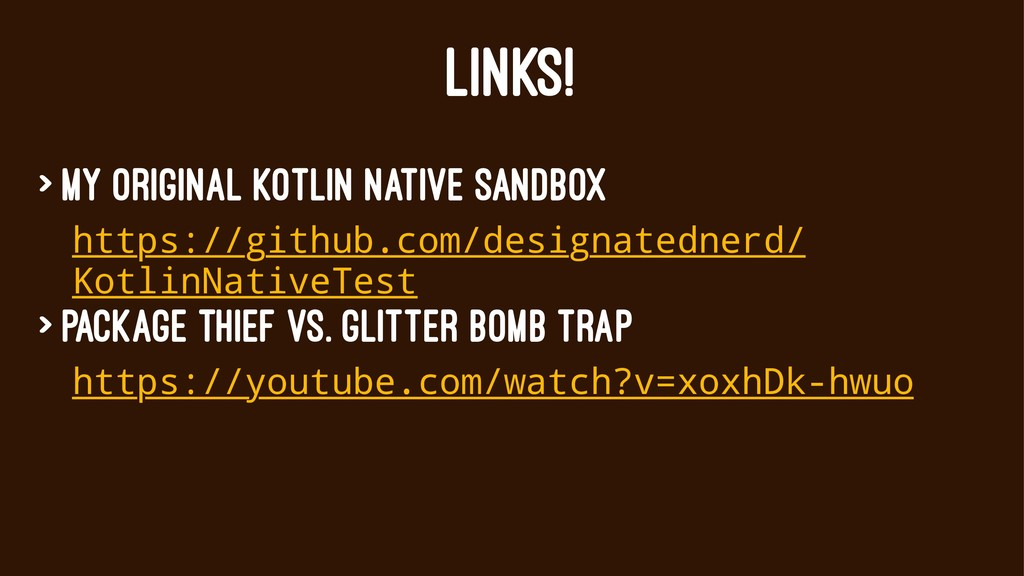 LINKS! > My original Kotlin Native sandbox http...