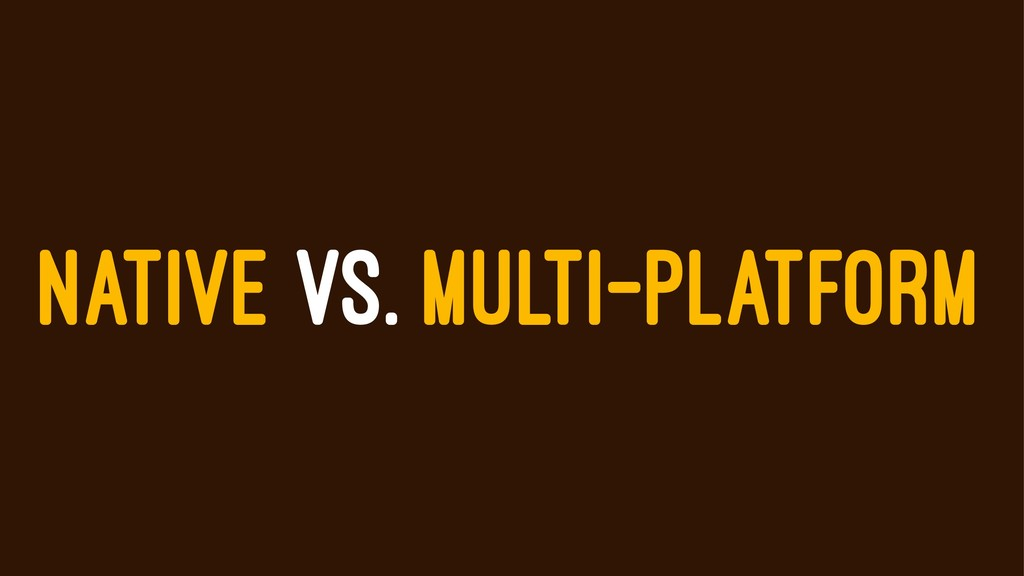 NATIVE VS. MULTI-PLATFORM